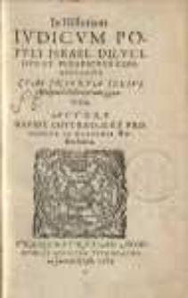 In historiam iudicum populi Israel dilucidus et perspicuous commentarius