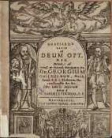 Gratiarum actio ad Deum opt. max. deinde ad sereniß. & petentiß. principem ac dn. dn. Georgium Guilhelum, march: brand. S.R.J. electorem, ducem Borussiæ &c.