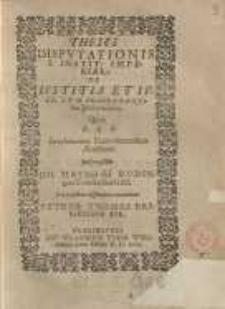 Theses disputationis I. instit imperial: De iustitia et iure cum concordantibus juris civilis...