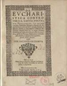 De Eucharistica controversia, capita doctrinae Theologicae, de quibus mandatu illustrissimi Principis ac Domini, D. Johannis Casimir I. Comitis Palatini ad Rhenum...