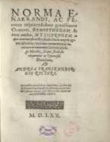 Norma Enarrandi, Ac Penitius inscipiendi duos grauissimos Oratores, Demosthenem, & huius æmulum, M. T. Ciceronem: in qua controuersia nostro...