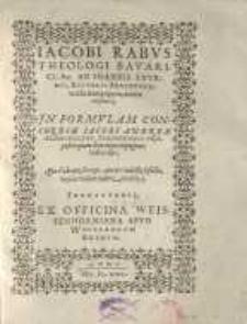 Iacobi Rabus Theologi Bavarici, &c. Ad Ioannis Sturmii, Rectoris Argentoratensis Antipappos, amica syzētēsis: In Formulam Concordiae Iacobi Andreae, Schmidelini, Tübingensis Praepositi, quam Sturmius...