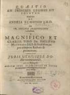 Quæstio An Princeps Legibus Sit Solutus: Explicata Ab Andrea Schepsio J.U.D. cum In Inclyta Marpvrgensi Academia a [...] Dn. Philippo Matthaeo...
