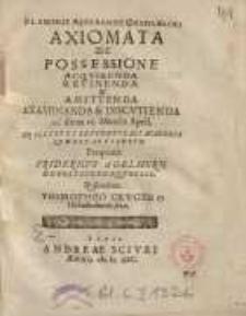 Axiomata de Possessione acquirenda [...] proponit Fridericus Agelhorn...