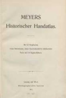 Meyers Historischer Handatlas. Mit 62 Hauptkarten, vielen Nebenkarten, einem Geschichtsabriß in tabellarischer Form und 10 Registerblättern