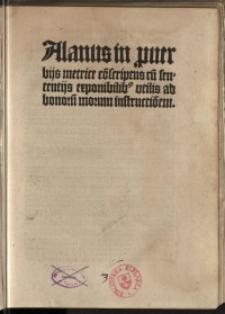 Alanus in puerbijs metrice co[n]scriptus cu[m] sententijs exponibilib[us] vtilis ab bonoru[m] morum instructio[n]em