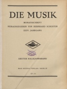 Die Musik : Monatsschrift, 1931/1932, Jg. XXIV.