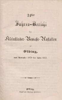 Jahres-Bericht der Kleinkinder-Bewahr-Anstalten zu Elbing, vom November 1870 bis dahin 1871