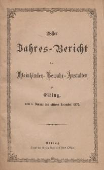 Jahres-Bericht der Kleinkinder-Bewahr-Anstalten zu Elbing, vom 1. Januar bis ultimo Dezember 1875