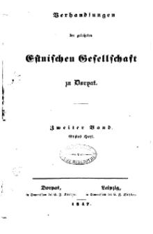 Verhandlungen der Gelehrten Estnischen Gesellschaft zu Dorpat, 1847, Bd. 2, H. 1.