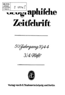 Geographische Zeitschrift, 50. Jhrg.,3./4. Heft 1944