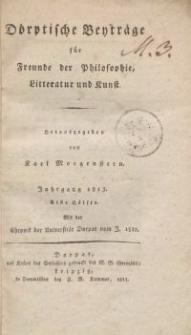 Dörptische Beyträge für Freunde der Philosophie, Litteratur und Kunst, 1813, Bd. 1.