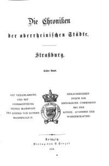 Die Chroniken der Deutschen Städte: T. 8. Bd. 1. Strassburg