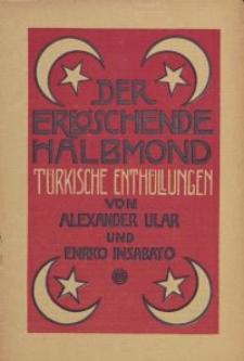 Der erlöschende Halbmond : türkische Enthüllungen, von Alexander Ular und Enrico Insabato [ulotka]