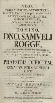 Viro, Permagnifica Autoritate [...] Samueli Rogge [...] Musae Drusidos [...] M. Iacobi Woit