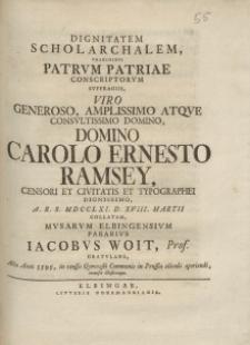 Dignitatem Scholar Chalem [...] Carolo Ernesto Ramsey Censori et Civitatis et Typographei [...] Musarum Elbingensium Pararius Iacobus Woit