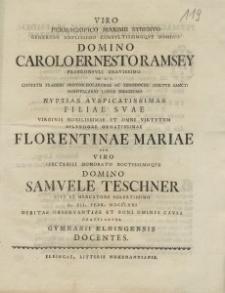 Viro Permagnifico Maxime Strenuo [...] Carolo Ernesto Ramsey [...] Nuptias Auspicatissimas Filiae Suae [...] Florentinae Mariae [...] Gymnasii Elbingensis Docentes