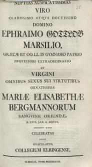 Nuptias Auspicatissimas Viro [...] Ephraimo Gottlob Marsilio [...] Mariae Elisabethae Bergmannorum [...] Collegium Elbingense