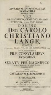 Prima Musarum In Musagetas Sympathiae [...] Carolo Christiano Lange, Consuli [...] Castalidum Elbingensium [...] M. Jacobus Woit...