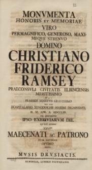 Monumenta Honoris et Memoriae Viro Permagnifico [...] Christiano Friderico Ramsey Praeconsuli Civitatis [...] XXVItus Maecenati ac Partono dum Viveret Optimo Posita a Musis Drusiacis