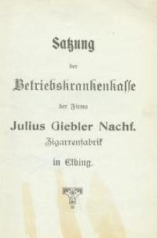 Satzung der Betriebskrankenkasse der Firma Julius Giebler Nachf. Zigarrenfabrik in Elbing