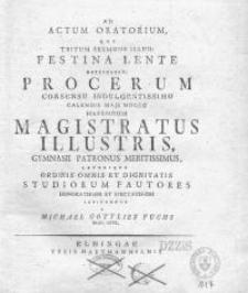 Ad actum oratorium, qui tritum sermone illud: Festina lente explicasit procerum