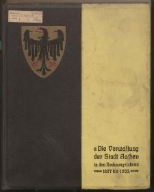Bericht über die Verwaltung der Stadt Aachen in der Zeit vom 1. April 1897 bis 31. März 1906