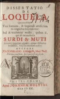 Dissertatio de loquela: qua non solum vox humana, & loquendi artificium ex originibus suis eruuntur: sed & traduntur media, quibus ii, qui ab incunabulis surdi & mudi […]