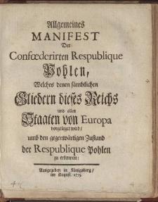 Allgemeines Manifest der Conföderirten Republique Pohlen, welches denen sämtlichen Gliedern dieses Reichs und allen Staaten von Europa