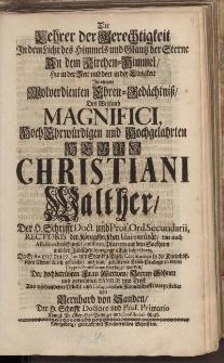 Die Lehrer der Gerechtigkeit [...] Herrn Christiani Walther [...]