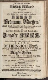 Die in der Ehe waltende [...] Herrn Erdmann Bliessen [...] Jungfer Anna [...] Herrn M. Heinrich Porsch […] Bernhard von Sanden […]