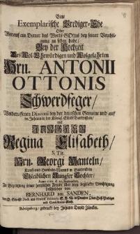 Eine exemplarische Prediger-Ehe [...] Hrn. Antonii Ottonis Schwerdfeger [...] Jungfer Regina Elisabeth […] Hrn. Georgi Hanteln […] Bernhard von Sanden […]