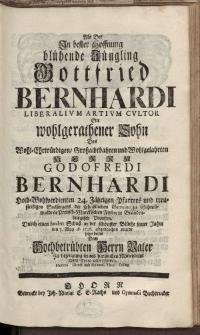 Als der in bester Hoffnung blühende Jüngling Gpttfried Bernhardi [...] Herrn Godofredi Bernhardi […] Christian Contenius […]