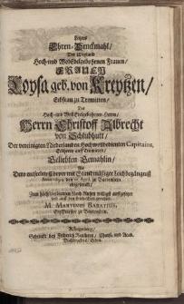 Letztes Ehren-Denckmahl Der Weyland [...] Loysa geb. von Kreytzen [...] Herrn Christoff Albrecht [...] M. Martinus Babatius [...]