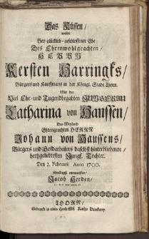 Das Küssen, wolte bey [...] Herrn Kersten Harringks [...] Jungfrau Catharina von Haussen [...] Johann von Haussens […]