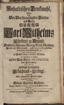 Anhaltisches Denckmahl, welches [...] Herrn Carl Wilhelms , Fürstens zu Anhalt [...] Gedächtniss-Predigt […]
