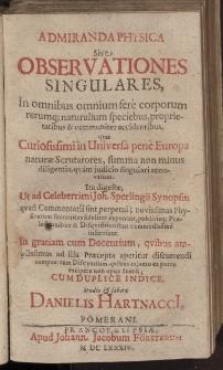 Admiranda physica : sive observationes singulares in omnibus omnium fere corporum rerumque naturalium speciebus, proprietatibus et communiter accidentibus […]