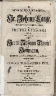 Als auf dem Gymnasio zu Elbing [...] Johann Lange […] als Rector Gymnasii auftrat und zugleich Tit. Herrn Johann Daniel Hoffmann […] zum Con-Rectore […]