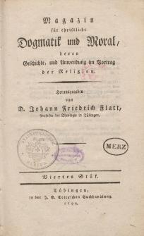 Magazin für christliche Dogmatik und Moral, deren Geschichte, und Anwendung im Vortrag der Religion, 1798, Viertes Stück