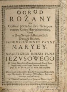 Ogrod rożany abo opisanie porządne dwu szczepow wonney Rożey Hierychuntskiey…