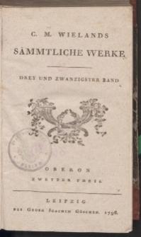 C.M. Wielands Sämmtliche Werke. Drey und zwanigster Band. Oberon Zweyter Theil