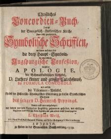 Christliches Concordien-Buch, das ist der Evangelisch-Lutherischen Kirche sämmtliche gewöhnlichste Symbolische Schrifften [...] formula concordia und