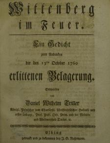 Wittenberg im Feuer. Ein Gedicht zum Andenken der den 13 ten October 1760 erlittenen Belagerung. Entworfen von Daniel Wilhelm Triller […]