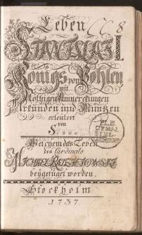 Leben Stanislai I, Königs von Pohlen, mit nöthigen Anmerkungen, Urkunden und Müntzen erleütert von S. Welchem das Leben des Cardinals Michael Radziejowski beigefüget worden