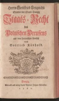 Herrn Gottfried Lengnichs Syndici der Stadt Danzing Staats-Recht des Polnischen Preussens aus dem Lateinischen übersetzt durch Gottlieb Künhold