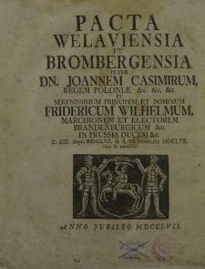 Pacta Welaviensia et Brombergensia inter Dn. Joannem Casimirum […] et Fridercum Wilhelmum […]