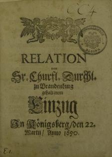 Relation von […] Chursl. Durchl. zu Brandenburg gehaltenem Einzug in Königsberg den 22. Martii Anno 1690