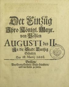 Der Einzüg […] Augusti des II In die Stadt Danzig Gehalten den 18. Martij 1698