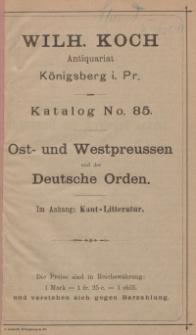 Wilh. Koch Antiquariat Königsberg i. Pr. Katalog No. 85. Ost- und Westpreussen und der Deutsche Orden. Im Anhang: Kant-Litteratur