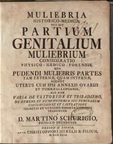 Muliebria historico-medica, hoc est, partium genitalium muliebrium : consideratio physico-medico-forensis […]